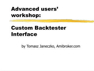 Advanced users  workshop:  Custom Backtester Interface