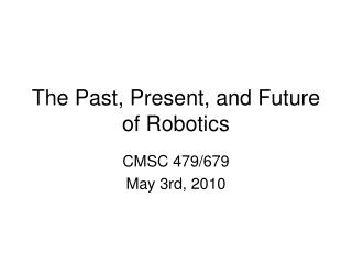 The Past, Present, and Future of Robotics