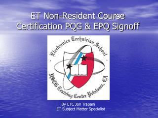ET Non-Resident Course  Certification PQG  EPQ Signoff