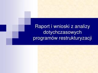 Raport i wnioski z analizy dotychczasowych program w restrukturyzacji
