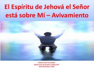 El Esp ritu de Jehov  el Se or est  sobre M    Avivamiento