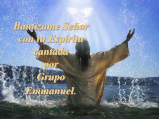 Baut zame Se or con tu Esp ritu cantada por  Grupo  Emmanuel.
