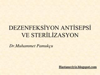 DEZENFEKSIYON ANTISEPSI VE STERILIZASYON