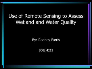 Use of Remote Sensing to Assess Wetland and Water Quality