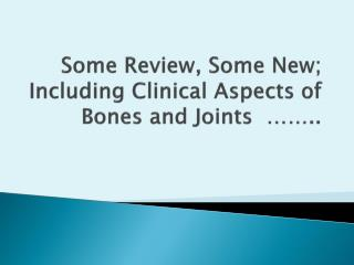 Some Review, Some New; Including Clinical Aspects of Bones and Joints    ..