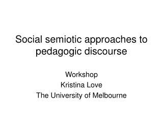 Social semiotic approaches to pedagogic discourse