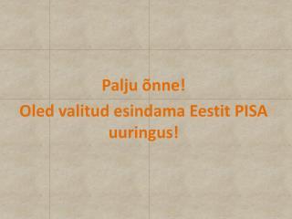 Palju  nne Oled valitud esindama Eestit PISA uuringus