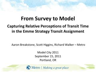 From Survey to Model  Capturing Relative Perceptions of Transit Time in the Emme Strategy Transit Assignment    Aaron Br