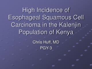 High Incidence of Esophageal Squamous Cell Carcinoma in the Kalenjin Population of Kenya