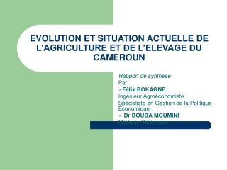 EVOLUTION ET SITUATION ACTUELLE DE L AGRICULTURE ET DE L ELEVAGE DU CAMEROUN