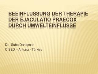 BEEINFLUSSUNG DER THERAPIE DER EJACULATIO PRAECOX DURCH UMWELTEINFL SSE