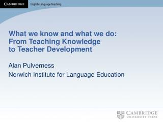 What we know and what we do: From Teaching Knowledge  to Teacher Development