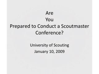 Are You Prepared to Conduct a Scoutmaster Conference