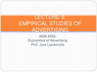 AEM 4550: Economics of Advertising Prof.: Jura Liaukonyte   Lecture 8  Advertising Costs and Effectiveness