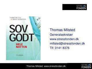 Thomas Milsted Generalsekret r stressfonden.dk millstedstressfonden.dk Tlf: 3141 8376