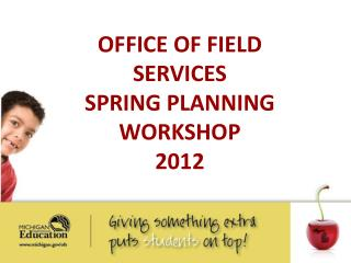 OFFICE OF FIELD SERVICES  SPRING PLANNING WORKSHOP 2012