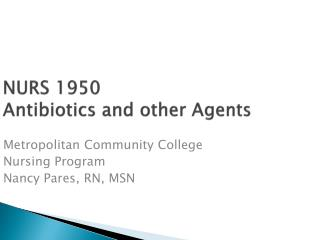 NURS 1950 Antibiotics and other Agents