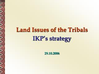 Land Issues of the Tribals  IKP s strategy  29.10.2006