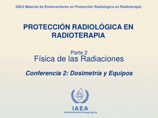 Parte 2 F sica de las Radiaciones  Conferencia 2: Dosimetr a y Equipos