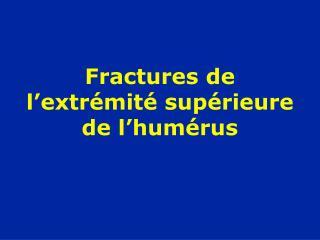 Fractures de l extr mit  sup rieure de l hum rus