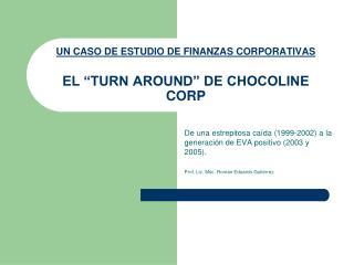 UN CASO DE ESTUDIO DE FINANZAS CORPORATIVAS  EL  TURN AROUND  DE CHOCOLINE CORP