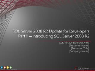 SQL Server 2008 R2 Update for Developers Part II   Introducing SQL Server 2008 R2