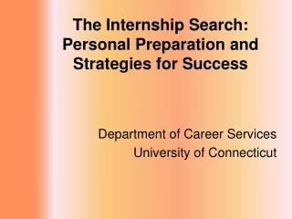 The Internship Search:  Personal Preparation and Strategies for Success