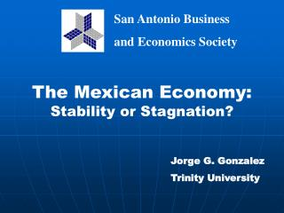 The Mexican Economy:  Stability or Stagnation