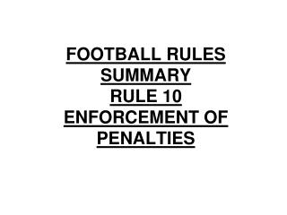 FOOTBALL RULES SUMMARY RULE 10 ENFORCEMENT OF PENALTIES