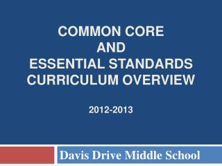 Common Core  and  Essential Standards  Curriculum Overview   2012-2013