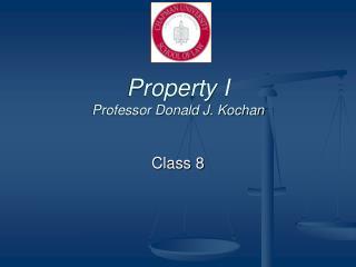 Property I Professor Donald J. Kochan