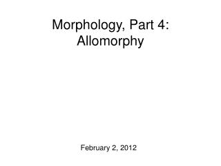 Morphology, Part 4: Allomorphy