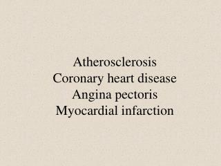 Atherosclerosis Coronary heart disease Angina pectoris Myocardial infarction