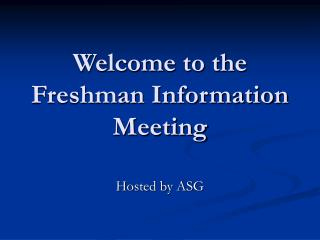 Welcome to the Freshman Information Meeting