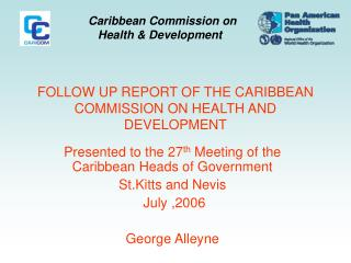FOLLOW UP REPORT OF THE CARIBBEAN COMMISSION ON HEALTH AND DEVELOPMENT