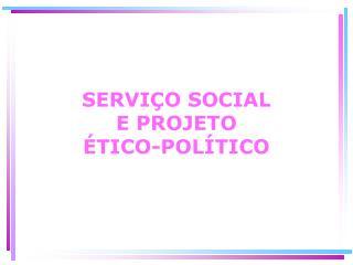 SERVI O SOCIAL                       E PROJETO                           TICO-POL TICO