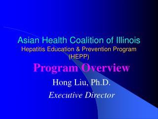 Asian Health Coalition of Illinois Hepatitis Education  Prevention Program HEPP