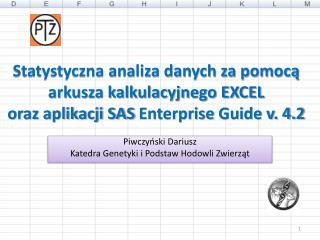 Statystyczna analiza danych za pomoca arkusza kalkulacyjnego EXCEL oraz aplikacji SAS Enterprise Guide v. 4.2