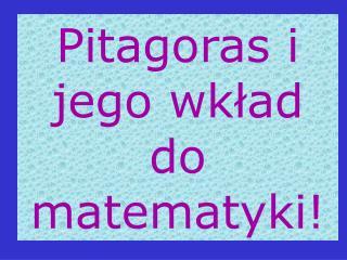 Pitagoras i jego wklad do matematyki
