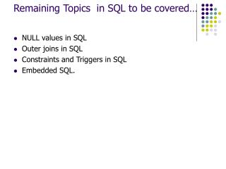 Remaining Topics  in SQL to be covered