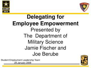 Delegating for  Employee Empowerment Presented by  The  Department of  Military Science Jamie Fischer and Joe Berube