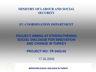 MINISTRY OF LABOUR AND SOCIAL SECURITY   EU COORDINATION DEPARTMENT   PROJECT AIMING AT STRENGTHENING SOCIAL DIALOGUE FO