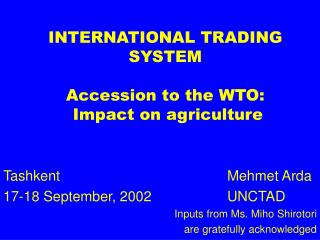 INTERNATIONAL TRADING SYSTEM  Accession to the WTO:  Impact on agriculture