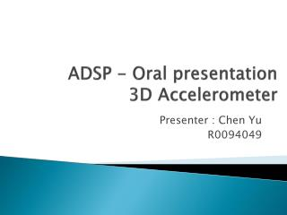 ADSP - Oral presentation 3D Accelerometer
