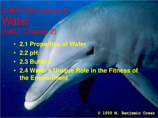 2.1 Properties of Water 2.2 pH 2.3 Buffers 2.4 Waters Unique Role in the Fitness of the Environment