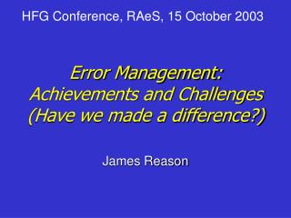 Error Management: Achievements and Challenges Have we made a difference