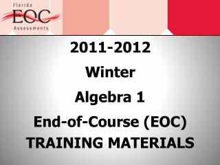 2011-2012 Winter Algebra 1 End-of-Course EOC TRAINING MATERIALS