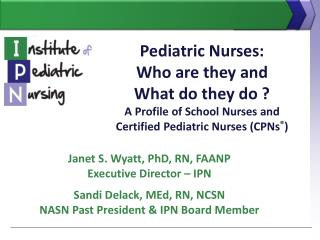 Pediatric Nurses: Who are they and  What do they do  A Profile of School Nurses and  Certified Pediatric Nurses CPNs