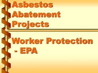 Asbestos Abatement Projects   Worker Protection  - EPA