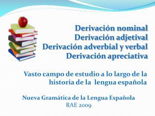 Derivaci n nominal Derivaci n adjetival Derivaci n adverbial y verbal    Derivaci n apreciativa